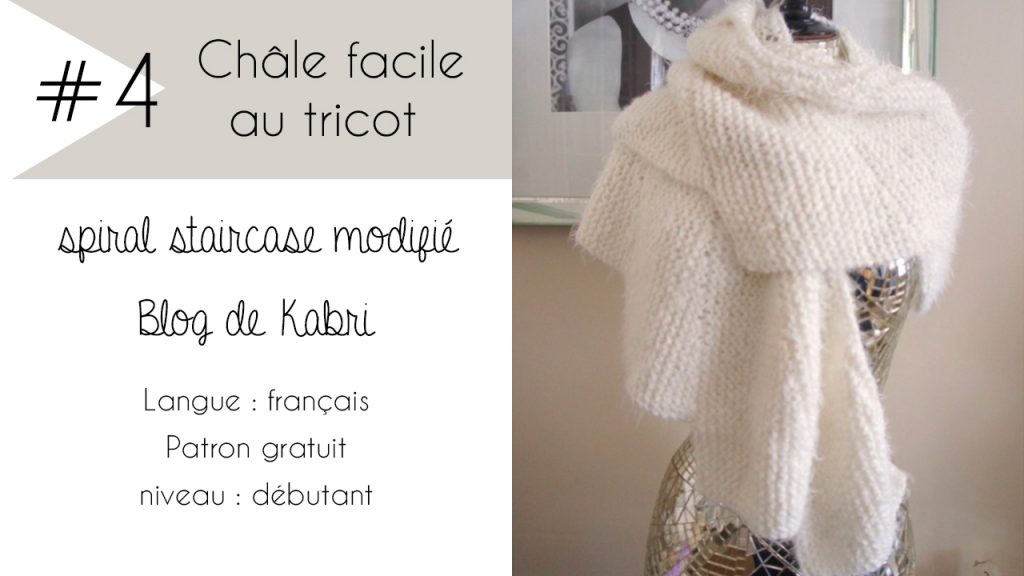 Sélection de châles faciles à tricoter : Spiral staircase modifié par Kabri